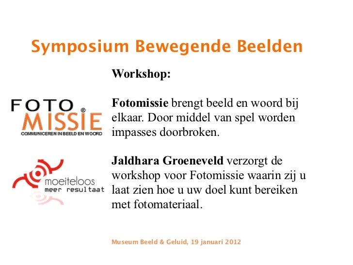 Symposium Bewegende Beelden           Workshop:           Fotomissie brengt beeld en woord bij           elkaar. Door midd...