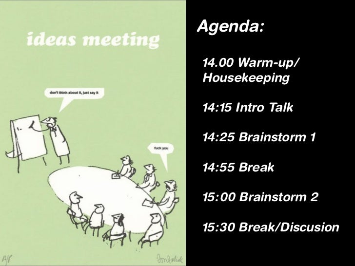 Agenda:14.00 Warm-up/Housekeeping14:15 Intro Talk14:25 Brainstorm 114:55 Break15:00 Brainstorm 215:30 Break/Discusion