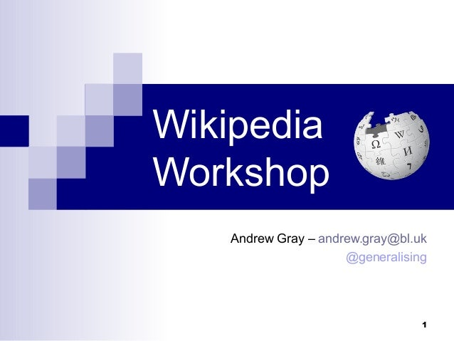 WikipediaWorkshop   Andrew Gray – andrew.gray@bl.uk                     @generalising                                 1