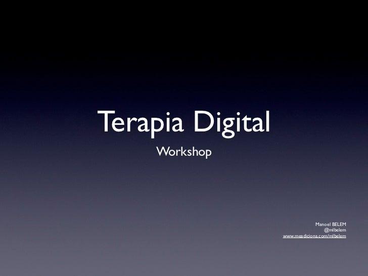 Terapia Digital     Workshop                               Manoel BELEM                                   @mlbelem        ...