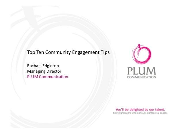 Top Ten Community Engagement Tips Rachael Edginton Managing Director PLUM Communica<on