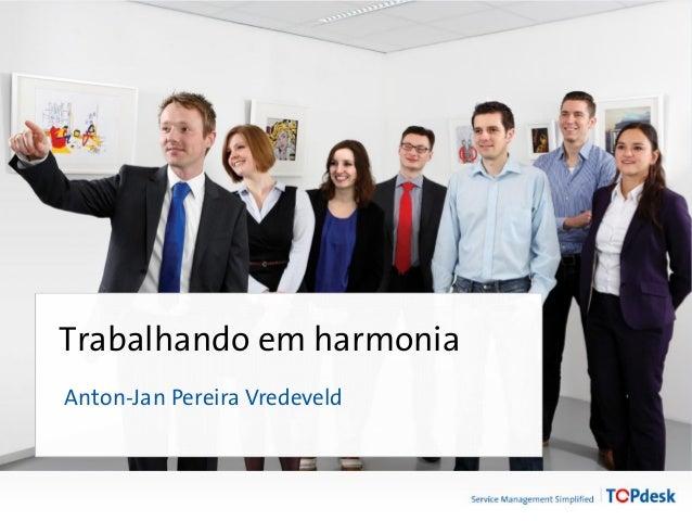 Trabalhando em harmonia Anton-Jan Pereira Vredeveld