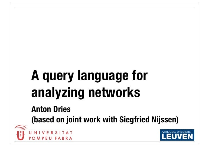 A query language foranalyzing networksAnton Dries(based on joint work with Siegfried Nijssen)
