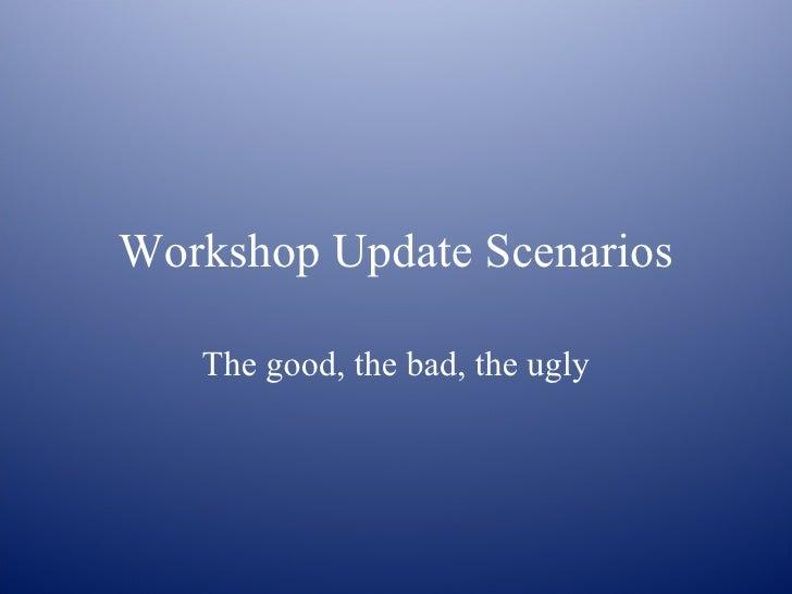 Workshop Update Scenarios