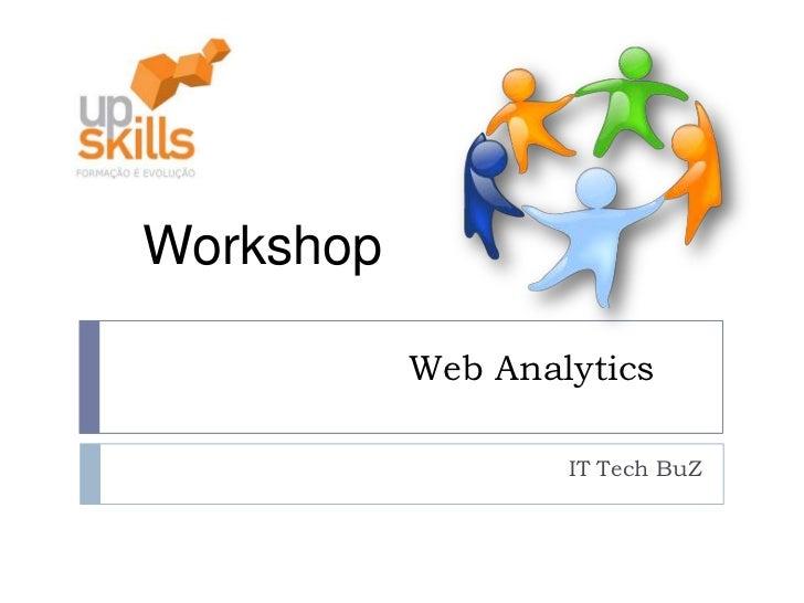 Workshop           Web Analytics                   IT Tech BuZ