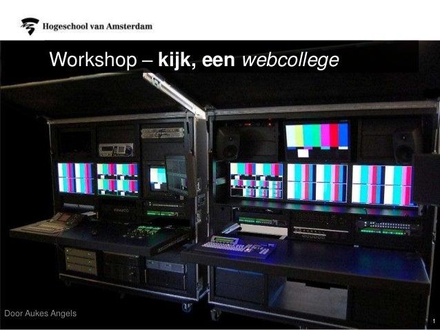 Workshop – kijk, een webcollegeDoor Aukes Angels1