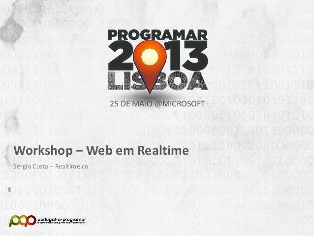 NOME DA APRESENTAÇÃONome (Nick no Fórum)25 DE MAIO @MICROSOFTWorkshop – Web em RealtimeSérgio Costa – Realtime.co