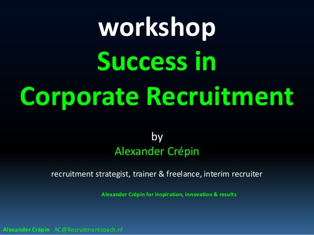 workshop Success in Corporate Recruitment by Alexander Crépin recruitment strategist, trainer & freelance, interim recruit...