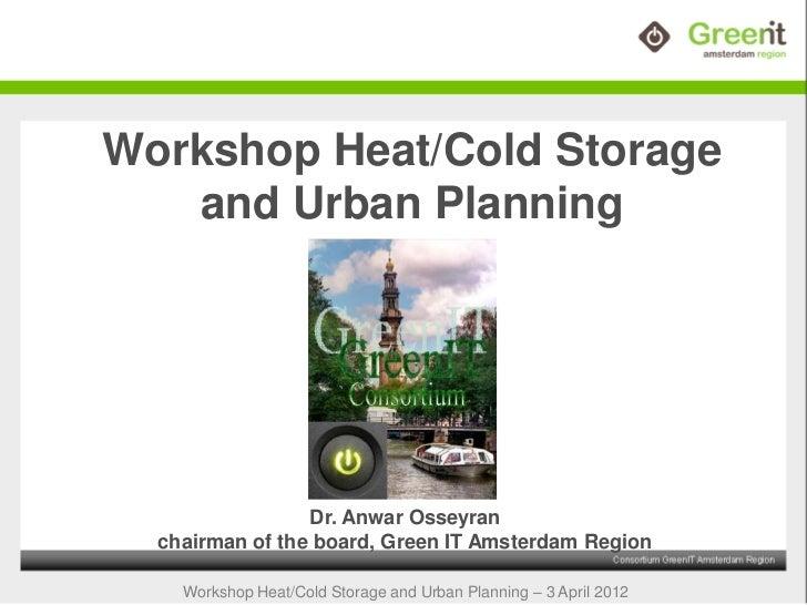 Workshop wko anwar osseyran heat cold storage and urban planning @ green it amsterdam, 3 04-2012