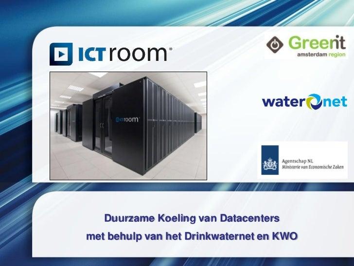 Workshop wko ic troom wim elfert haalbaarheidsstudie duurzame koeling datacenters m.b.v. het drinkwaternet en kwo @ green it amsterdam, 3 04-2012
