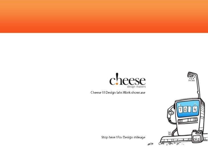 Cheese Work Showcase<br />Cheese UI Design labs Work showcase<br />Stop here ! For Design mileage<br />
