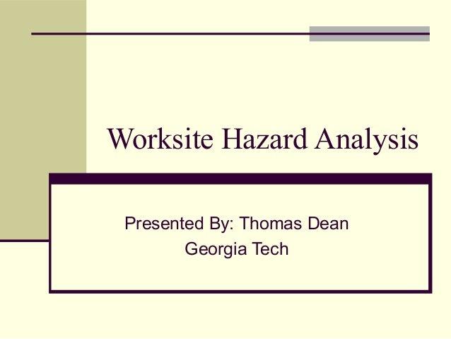Worksite Hazard Analysis Presented By: Thomas Dean        Georgia Tech