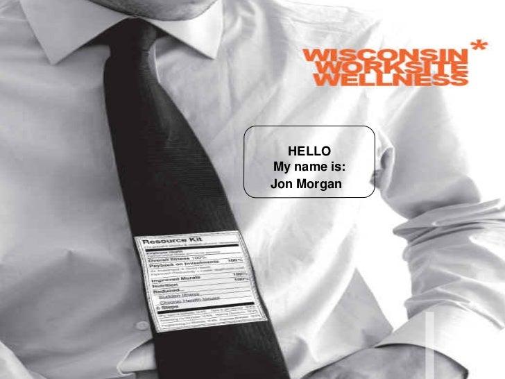WisconsinWorksite Wellness  Resource Kit         HELLO       My name is:       Jon Morgan                     1