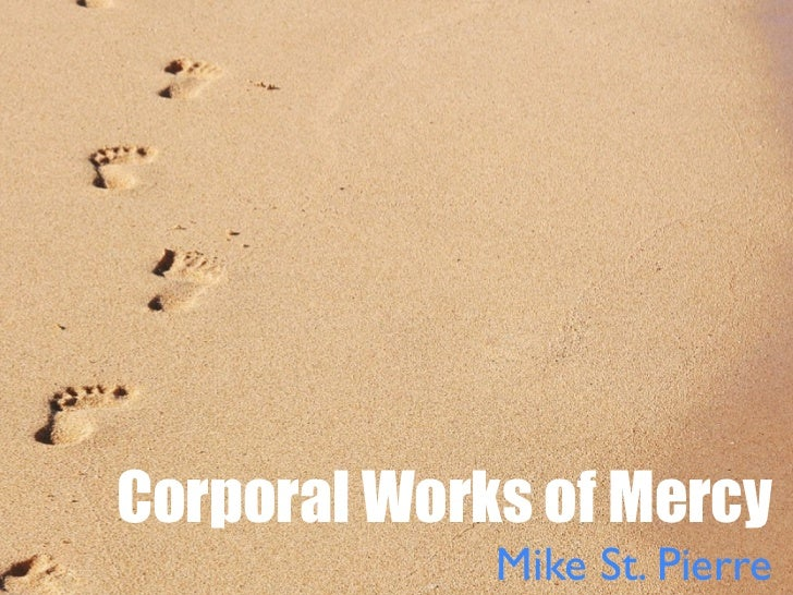 Corporal Works of Mercy             Mike St. Pierre