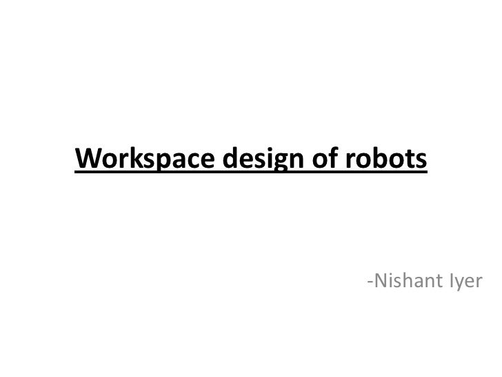 Workspace design of robots<br />                                            -Nishant Iyer<br />