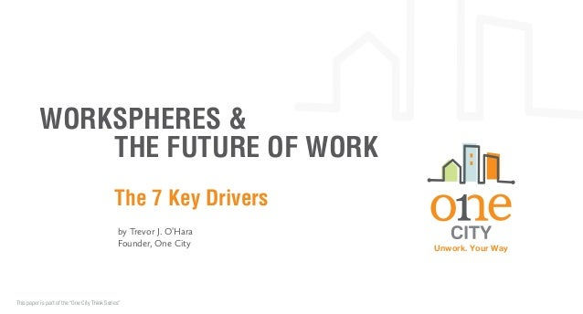 Workspheres & The Future of Work. the 7 Key Drivers