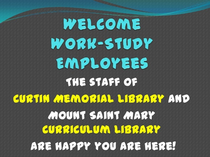 Welcome Work-Study Employees<br />The staff of <br />Curtin Memorial Library and <br />Mount Saint Mary Curriculum Library...