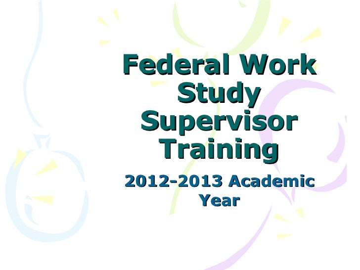 Federal Work   Study Supervisor  Training2012-2013 Academic       Year