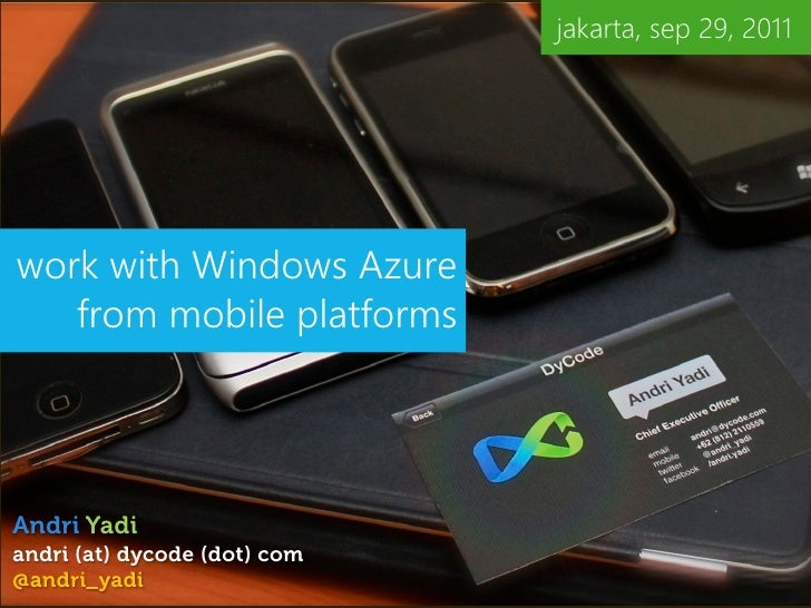 jakarta, sep 29, 2011work with Windows Azure   from mobile platformsAndri Yadiandri (at) dycode (dot) com@andri_yadi