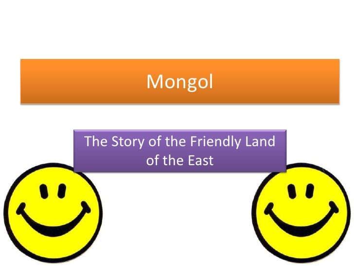 Mongol<br />The Story of the Friendly Land of the East<br />
