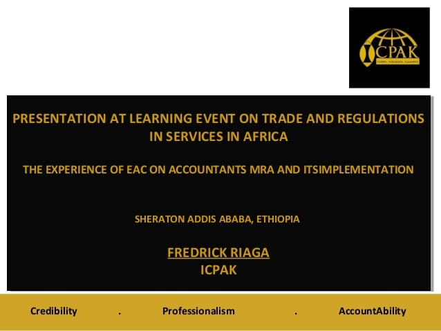 PRESENTATION AT LEARNING EVENT ON TRADE AND REGULATIONSIN SERVICES IN AFRICATHE EXPERIENCE OF EAC ON ACCOUNTANTS MRA AND I...