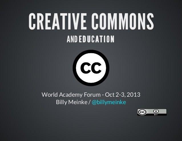 CREATIVECOMMONS ANDEDUCATION WorldAcademyForum-Oct2-3,2013 BillyMeinke/@billymeinke
