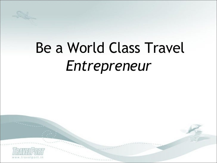 Be a World Class Travel  Entrepreneur