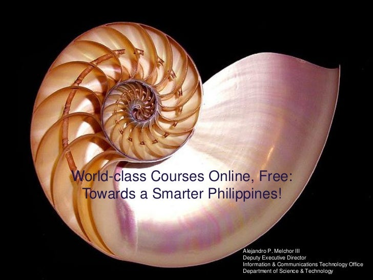 World-class Courses Online, Free: Towards a Smarter Philippines!                         Alejandro P. Melchor III         ...