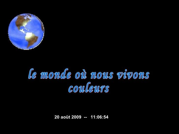 le monde où nous vivons couleurs  6 juin 2009   --  15:49:34