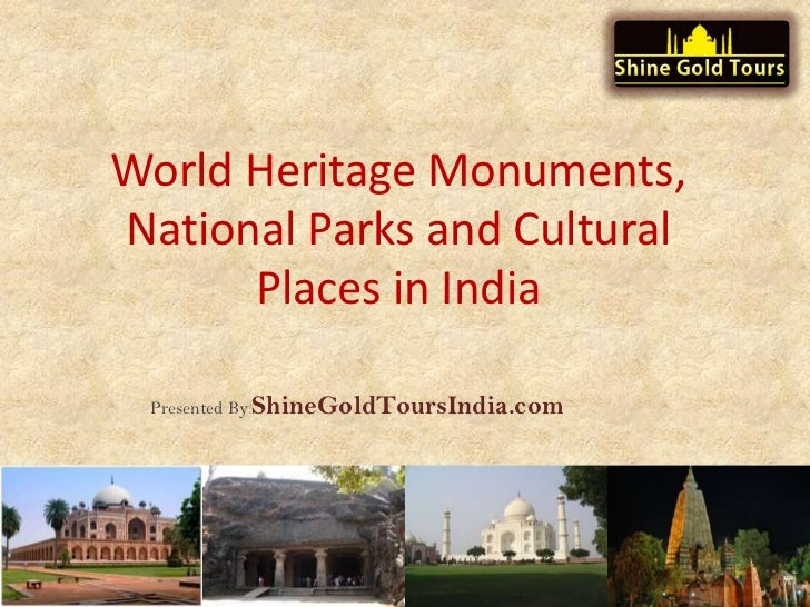 World Heritage Monuments,National Parks and Cultural      Places in India Presented By:ShineGoldToursIndia.com