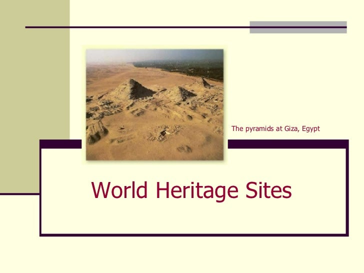 World Heritage Sites The pyramids at Giza, Egypt