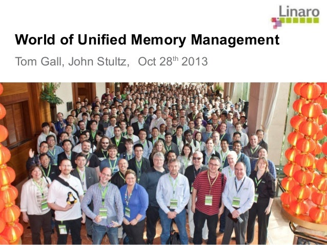 World of Unified Memory Management Tom Gall, John Stultz, Oct 28th 2013