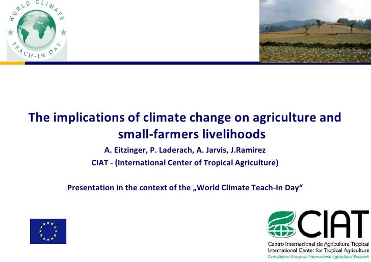 The implications of climate change on agriculture and small-farmers livelihoods<br />A. Eitzinger, P. Laderach, A. Jarvis,...