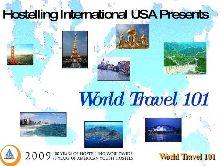 <ul><li>World Travel 101 </li></ul>Hostelling International USA Presents
