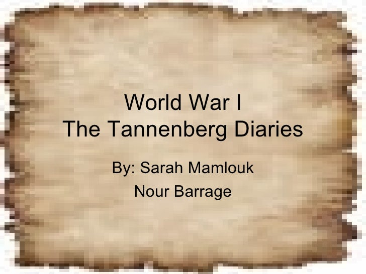 World War I The Tannenberg Diaries By: Sarah Mamlouk Nour Barrage