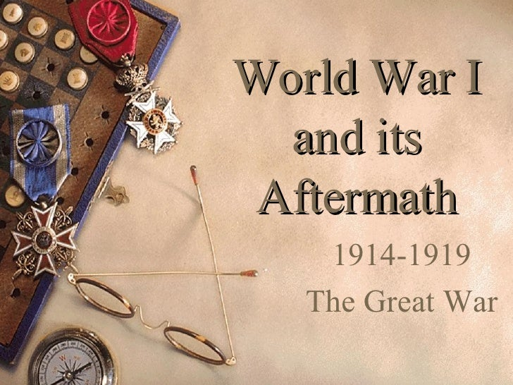 World War I and its Aftermath 1914-1919 The Great War