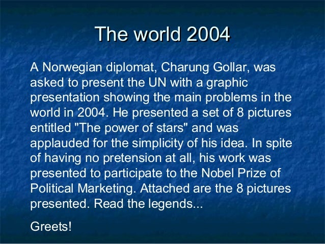 The world 2004The world 2004 A Norwegian diplomat, Charung Gollar, was asked to present the UN with a graphic presentation...
