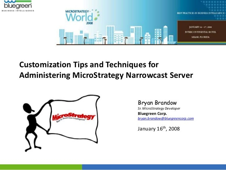 Customization Tips and Techniques forAdministering MicroStrategy Narrowcast Server                              Bryan Bran...