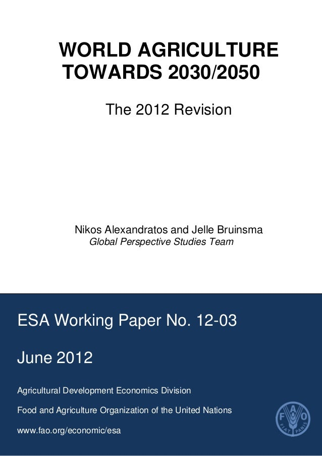 WORLD AGRICULTURE TOWARDS 2030/2050 The 2012 Revision Nikos Alexandratos and Jelle Bruinsma Global Perspective Studies Tea...