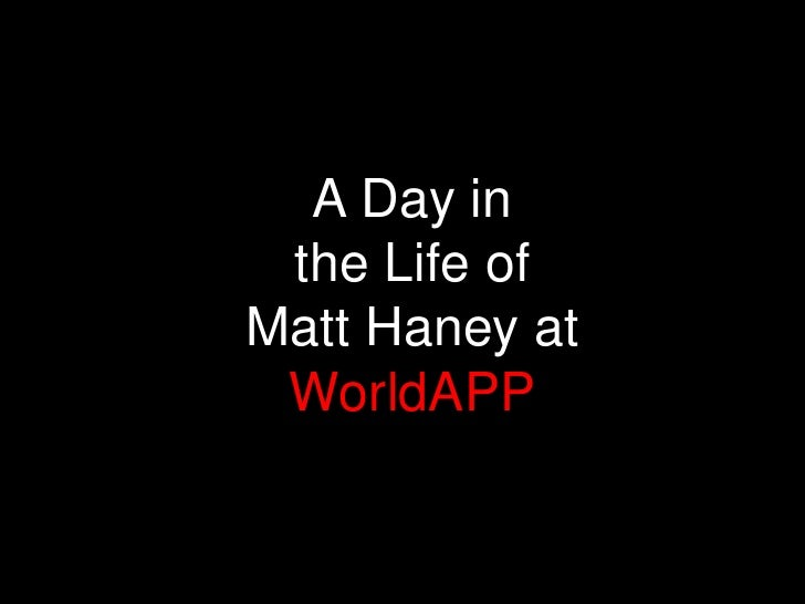 A Day in <br />the Life of <br />Matt Haney at WorldAPP<br />