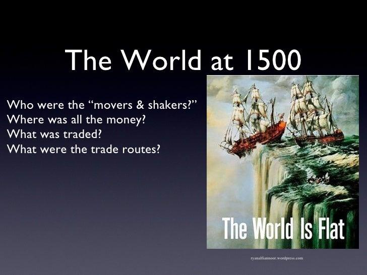 """The World at 1500 <ul><li>Who were the """"movers & shakers?"""" </li></ul><ul><li>Where was all the money? </li></ul><ul><li>Wh..."""