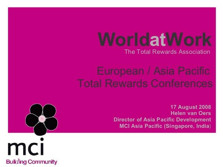 World at Work <ul><li>17 August 2008 </li></ul><ul><li>Helen van Oers </li></ul><ul><li>Director of Asia Pacific Developme...
