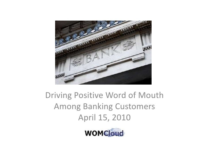 Driving Positive Word of MouthAmong Banking CustomersApril 15, 2010<br />