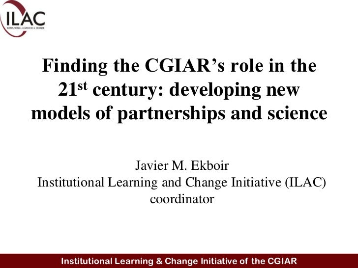 Finding the CGIAR's role in the 21st century: developing new models of partnerships and science