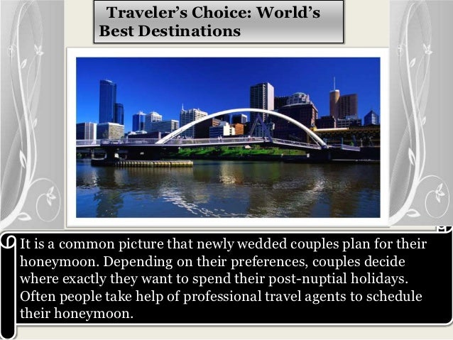Traveler's Choice: World's            Best DestinationsIt is a common picture that newly wedded couples plan for theirhone...