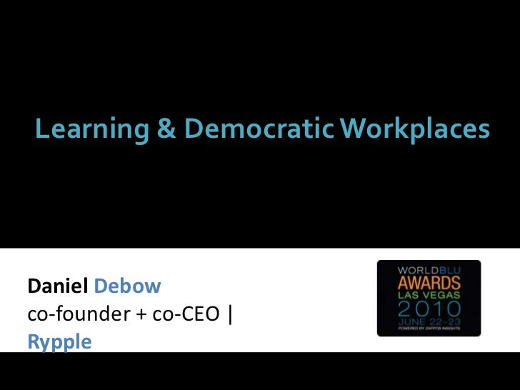 Learning & Democratic Workplaces<br />Daniel Debow<br />co-founder + co-CEO | Rypple<br />