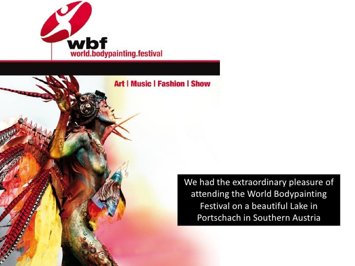 We had the extraordinary pleasure of attending the World Bodypainting   Festival on a beautiful Lake in  Portschach in Sou...