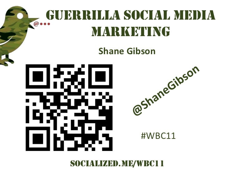 Guerrilla Social Media     Marketing        Shane Gibson                 #WBC11   Socialized.me/WBC11