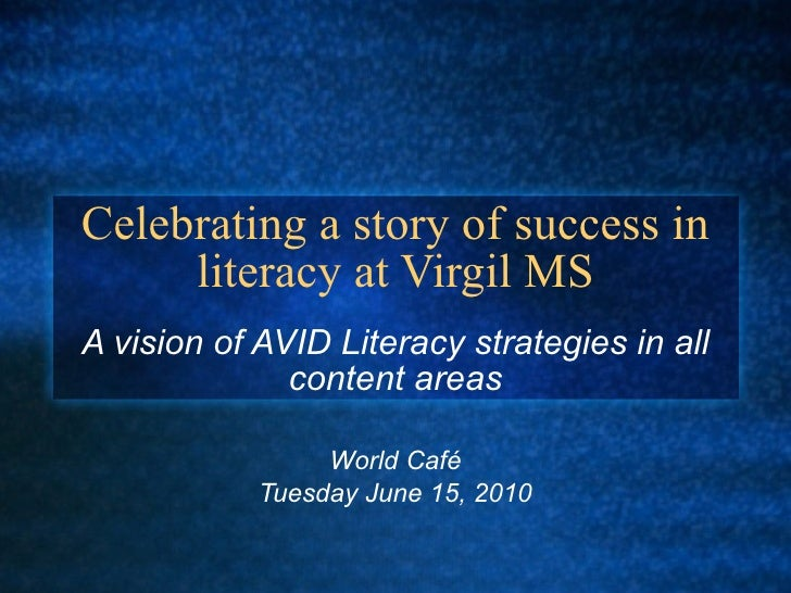 Celebrating a story of success in literacy at Virgil MS A vision of AVID Literacy strategies in all content areas World Ca...