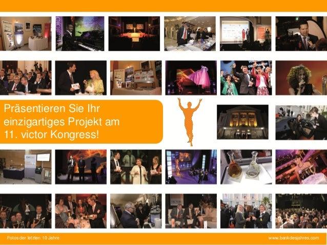 Präsentieren Sie Ihr einzigartiges Projekt am 11. victor Kongress!  Fotos der letzten 10 Jahre  www.bankdesjahres.com